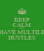 KEEP CALM AND HAVE MULTILE HUSTLES - Personalised Poster A4 size