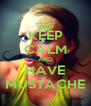 KEEP CALM AND HAVE MUSTACHE - Personalised Poster A4 size