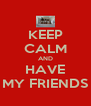 KEEP CALM AND HAVE MY FRIENDS - Personalised Poster A4 size