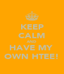 KEEP CALM AND HAVE MY  OWN HTEE! - Personalised Poster A4 size