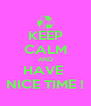 KEEP CALM AND HAVE  NICE TIME ! - Personalised Poster A4 size