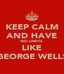 KEEP CALM AND HAVE NO LIMITS LIKE GEORGE WELLS - Personalised Poster A4 size