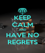 KEEP CALM AND HAVE NO REGRETS - Personalised Poster A4 size