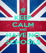 KEEP CALM AND HAVE NO SCHOOLS - Personalised Poster A4 size