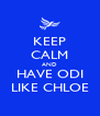 KEEP CALM AND HAVE ODI LIKE CHLOE - Personalised Poster A4 size