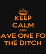 KEEP CALM AND HAVE ONE FOR THE DITCH - Personalised Poster A4 size