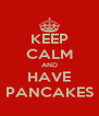 KEEP CALM AND HAVE PANCAKES - Personalised Poster A4 size