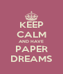 KEEP CALM AND HAVE PAPER DREAMS - Personalised Poster A4 size
