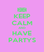 KEEP CALM AND HAVE PARTYS - Personalised Poster A4 size