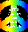KEEP CALM AND HAVE PEACE - Personalised Poster A4 size