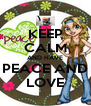KEEP CALM AND HAVE PEACE AND LOVE - Personalised Poster A4 size