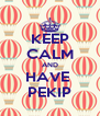 KEEP CALM AND HAVE  PEKIP - Personalised Poster A4 size