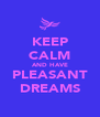 KEEP CALM AND HAVE PLEASANT DREAMS - Personalised Poster A4 size