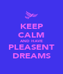 KEEP CALM AND HAVE PLEASENT DREAMS - Personalised Poster A4 size