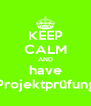 KEEP CALM AND have Projektprüfung - Personalised Poster A4 size