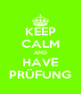 KEEP CALM AND HAVE PRÜFUNG - Personalised Poster A4 size