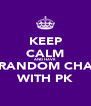 KEEP CALM AND HAVE  RANDOM CHA WITH PK - Personalised Poster A4 size