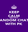 KEEP CALM AND HAVE RANDOM CHATS WITH PK - Personalised Poster A4 size