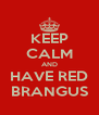 KEEP CALM AND HAVE RED BRANGUS - Personalised Poster A4 size