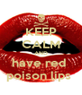 KEEP CALM AND have red  poison lips  - Personalised Poster A4 size