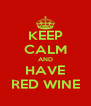 KEEP CALM AND HAVE RED WINE - Personalised Poster A4 size