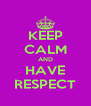 KEEP CALM AND HAVE RESPECT - Personalised Poster A4 size