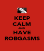 KEEP CALM AND HAVE ROBGASMS - Personalised Poster A4 size