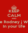 KEEP CALM AND Have Rodney j Willis  In your life - Personalised Poster A4 size