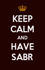 KEEP CALM AND HAVE SABR - Personalised Poster A4 size