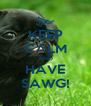 KEEP CALM AND HAVE SAWG! - Personalised Poster A4 size