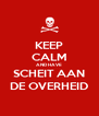 KEEP CALM AND HAVE SCHEIT AAN DE OVERHEID - Personalised Poster A4 size