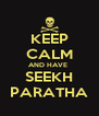 KEEP CALM AND HAVE  SEEKH PARATHA - Personalised Poster A4 size