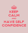 KEEP CALM AND HAVE SELF CONFIDENCE - Personalised Poster A4 size