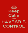 Keep Calm and HAVE SELF- CONTROL - Personalised Poster A4 size