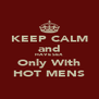 KEEP CALM and HAVE SEX Only With HOT MENS - Personalised Poster A4 size