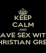 KEEP CALM AND HAVE SEX WITH cHRISTIAN GREY - Personalised Poster A4 size