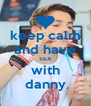 keep calm and have SEX with danny - Personalised Poster A4 size