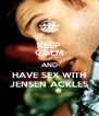 KEEP CALM AND HAVE SEX WITH JENSEN ACKLES - Personalised Poster A4 size