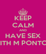 KEEP CALM AND HAVE SEX WITH M PONTON - Personalised Poster A4 size