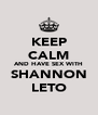KEEP CALM AND HAVE SEX WITH SHANNON LETO - Personalised Poster A4 size