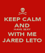 KEEP CALM AND HAVE SEXY WITH ME JARED LETO - Personalised Poster A4 size