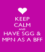 KEEP CALM AND HAVE SGG & MPN AS A BFF - Personalised Poster A4 size