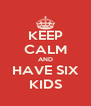 KEEP CALM AND HAVE SIX KIDS - Personalised Poster A4 size