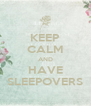 KEEP CALM AND HAVE SLEEPOVERS - Personalised Poster A4 size