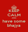 KEEP CALM AND have some bhajya - Personalised Poster A4 size