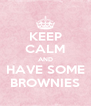 KEEP CALM AND HAVE SOME BROWNIES - Personalised Poster A4 size