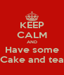 KEEP CALM AND Have some Cake and tea - Personalised Poster A4 size