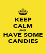 KEEP CALM AND HAVE SOME CANDIES - Personalised Poster A4 size