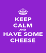 KEEP CALM AND HAVE SOME CHEESE - Personalised Poster A4 size