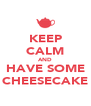 KEEP CALM AND HAVE SOME CHEESECAKE - Personalised Poster A4 size